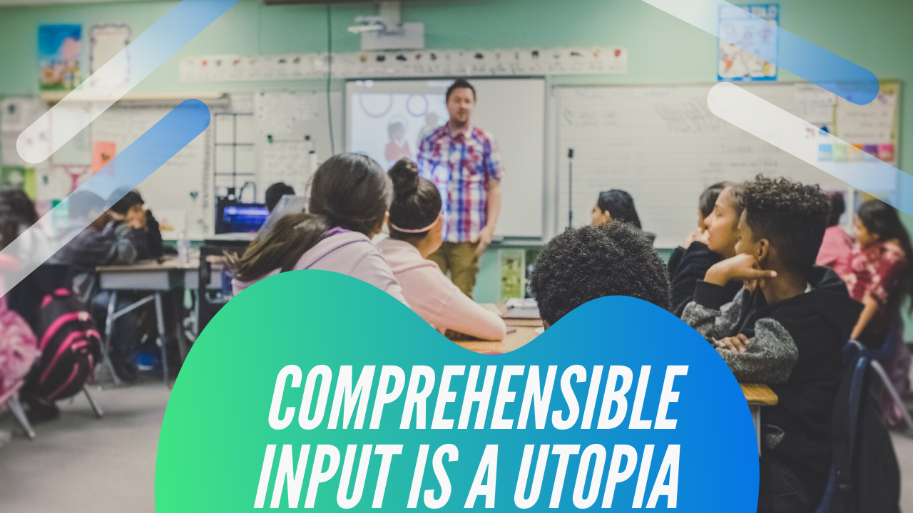 Comprehensible Input is a Utopia